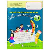 Luyện Viết Tiếng Việt Cho Học Sinh Tiểu Học - Học Viết Điều Hay - Lớp 5 (Tập 2)