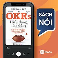 Sách nói: OKRs - Hiểu Đúng, Làm Đúng - Cách Để Áp Dụng Thành Công OKRs Ngay Từ Đầu