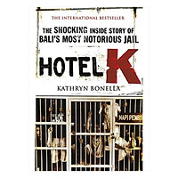 Hotel K : The Shocking Inside Story of Bali's Most Notorious Jail