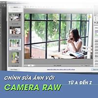Khóa Học Chỉnh Sửa Ảnh Với Camera Raw Từ A Đến Z