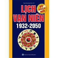 Lịch Vạn Niên 1932 - 2050 (Tái Bản) / Tăng Cường Ngô Biên Dịch - Sách Kiến Thức Tổng Hợp (Tặng Kèm Bookmark Happy Life)