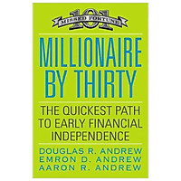 Millionaire by Thirty : The Quickest Path to Early Financial Independence