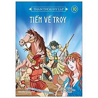 Thần thoại Hy Lạp - Tập 10: Tiến về Tơ-Roa (Tái Bản 2018)
