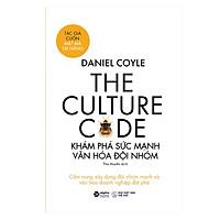 The Culture Code: Khám Phá Sức Mạnh Văn Hóa Đội Nhóm
