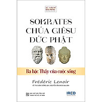 Sokrates, Chúa Giêsu, Đức Phật - Ba Bậc Thầy Của Cuộc Sống