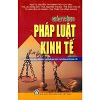 Giáo Trình Pháp Luật Kinh Tế (Dành Cho Sinh Viên Các Trường Đại Học, Cao Đẳng Khối Kinh Tế)