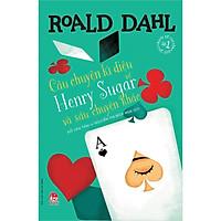 Sách - Tủ sách nhà văn Roald Dahl: Câu chuyện kì diệu về Henry Sugar và sáu chuyện khác