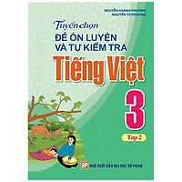 Sách: Tuyển Chọn Và Tự Kiểm Tra Tiếng Việt Lớp 3 - Tập 2