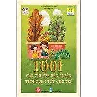 1001 Câu Chuyện Rèn Luyện Thói Quen Tốt Cho Trẻ (Tái Bản)