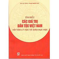 Sách Tìm Hiểu Các Giá Trị Dân Tộc Việt Nam Vói Tâm Lý Học Và Giáo Dục Học