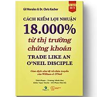 Cách kiếm lợi nhuận 18.000% từ thị trường chứng khoán - Trade Like An O'Neil Disciple