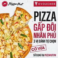 E-Voucher Pizza Hut - Pizza Gấp Đôi Nhân Phủ 3 Vị Bánh Tự Chọn (Cỡ Vừa)