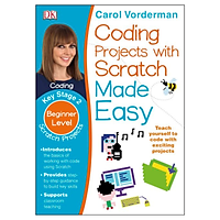 sách Coding Projects with Scratch Made Easy, Ages 8-12 (Key Stage 2) : Beginner Level Scratch Computer Coding Exercises