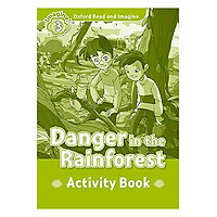 Oxford Read And Imagine Level 3 Danger In The Rainforest (Activity Book)