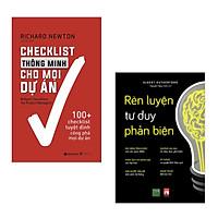 Combo 2 cuốn: Checklist Thông Minh Cho Mọi Dự Án + Rèn Luyện Tư Duy Phản Biện (Sách kinh tế phát triển tư duy và tuyệt chiêu công phá mọi dự án)