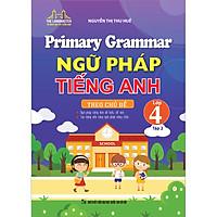 Primary Grammar - Ngữ Pháp Tiếng Anh Theo Chủ Đề Lớp 4 Tập 2
