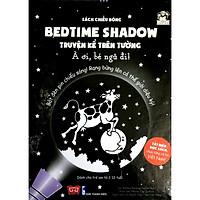 Cuốn sách mang lại cả thế giới thần kỳ cho bé:  Bedtime Shadow - Truyện Kể Trên Tường - À Ơi, Bé Ngủ Đi!
