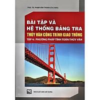Bài Tập Và Hệ Thống Bảng Tra Thủy Văn Công Trình Giao Thông (Tập 4): Phương Pháp Tính Toán Thủy Văn