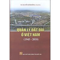 Sách Quản Lý Đất Đai Ở Việt Nam Năm 1945-2012 - Xuất Bản Năm 2012 (NXB Chính Trị Quốc Gia Sự Thật)