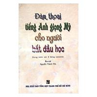 Đàm Thoại Tiếng Anh Giọng Mỹ Cho Người Bắt Đầu Học (Kèm 2 CD)