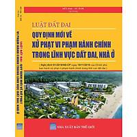 Luật đất đai -Quy định mới về xử phạt vi phạm hành chính trong lĩnh vực đất đai, nhà ở