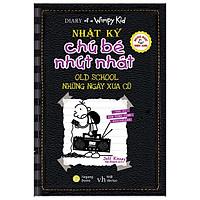 Song Ngữ Việt - Anh - Diary Of A Wimpy Kid - Nhật Ký Chú Bé Nhút Nhát: Những Ngày Xưa Cũ - Old School