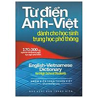Từ Điển Anh - Viêt (170.000 Từ) - Dành Cho HS THPT