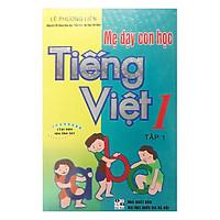 Mẹ Dạy Con Học Tiếng Việt 1 - Tập 1