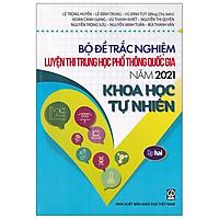 Bộ Đề Trắc Nghiệm Luyện Thi THPT Quốc Gia 2021 - Khoa Học Tự Nhiên - Tâp 2