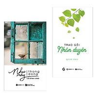 Combo Nghệ Thuật Sống Đẹp: Như Mây Thong Dong + Trao Gởi Nhân Duyên (Cẩm Nang Sống An Nhàn Và Hạnh Phúc Dành Cho Mọi Lứa Tuổi - Tặng Kèm Bookmark Green Life)