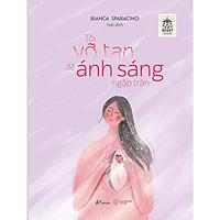 Sách - Tôi Vỡ Tan Để Ánh Sáng Ngập Tràn ( tặng kèm bookmark thiết kế )