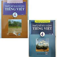 Combo Thiết kế bài giảng Tiếng Việt 4 (tập 1 và tập 2)