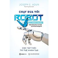 Chạy đua với Robot: Học tập thời trí tuệ nhân tạo (Robot-Proof: Higher Education in the Age of Artificial Intelligence) - Tác giả: Joseph E. Aoun