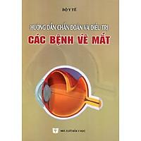 Hướng Dẫn Chẩn Đoán Và Điều Trị Bệnh Về Mắt
