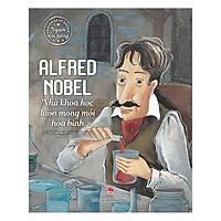 Truyện Kể Về Những Người Nổi Tiếng: Alfred Nobel - Nhà Khoa Học Luôn Mong Mỏi Hòa Bình