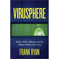 Virusphere : Ebola, AIDS, Influenza and the Hidden World of the Virus