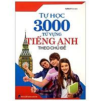 Tự Học 3000 Từ Vựng Tiếng Anh Theo Chủ Đề