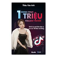 CHINH PHỤC 1 TRIỆU FOLLOW TIKTOK (Tiết lộ bí mật kiếm tiền tỷ của các TikToker nổi tiếng) - Thiều Vân Anh