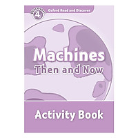 Oxford Read and Discover 4: Machines Then and Now Activity Book