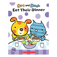 Dot And Dash Eat Their Dinner