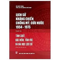 Lịch Sử Kháng Chiến Chống Mỹ, Cứu Nước 1954-1975 - Tập 9: Tính Chất, Đặc Điểm, Tầm Vóc Và Bài Học Lịch Sử (Bìa Cứng)