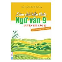 Làm Chủ Kiến Thức Ngữ Văn Lớp 9 Luyện Thi Vào 10 (Phần 2): Tiếng Việt - Tập Làm Văn
