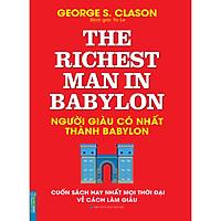 Người Giàu Có Nhất Thành Babylon - Cuốn Sách Hay Nhất Mọi Thời Đại Về Cách Làm Giàu