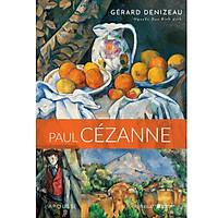 Paul Cézanne: Con Người Sơ Khai Của Nghệ Thuật Mới