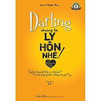 Những Góc Nhìn Đúng Đắn Về Tình Yêu Và Hôn Nhân: Darling Chúng Ta Ly Hôn Nhé! Tập 2