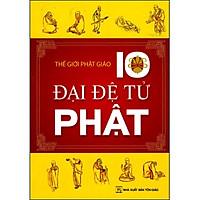 10 Đại Đệ Tử Phật (Tái Bản)