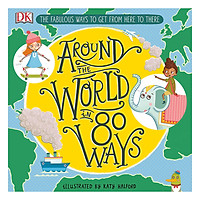 Around The World in 80 Ways: The Fabulous Inventions that get us From Here to There (Hardback)