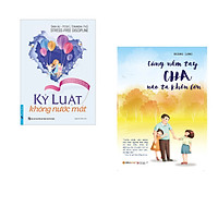 Combo 2 cuốn sách: Kỷ Luật Không Nước Mắt + Cùng Nắm Tay Cha Nào Ta Khôn Lớn