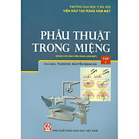 Phẫu Thuật Trong Miệng - Tập 1 (Dùng Cho Sinh Viên Chuyên Khoa Răng Hàm Mặt