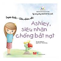 Kỹ Năng Sống Dành Cho Học Sinh - Super Kids - Siêu Nhân Nhí - Ashley, Siêu Nhân Chống Bắt Nạt